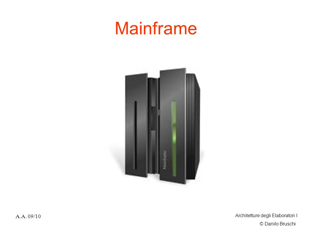 Mainframe A.A. 09/10 Architetture degli Elaboratori I