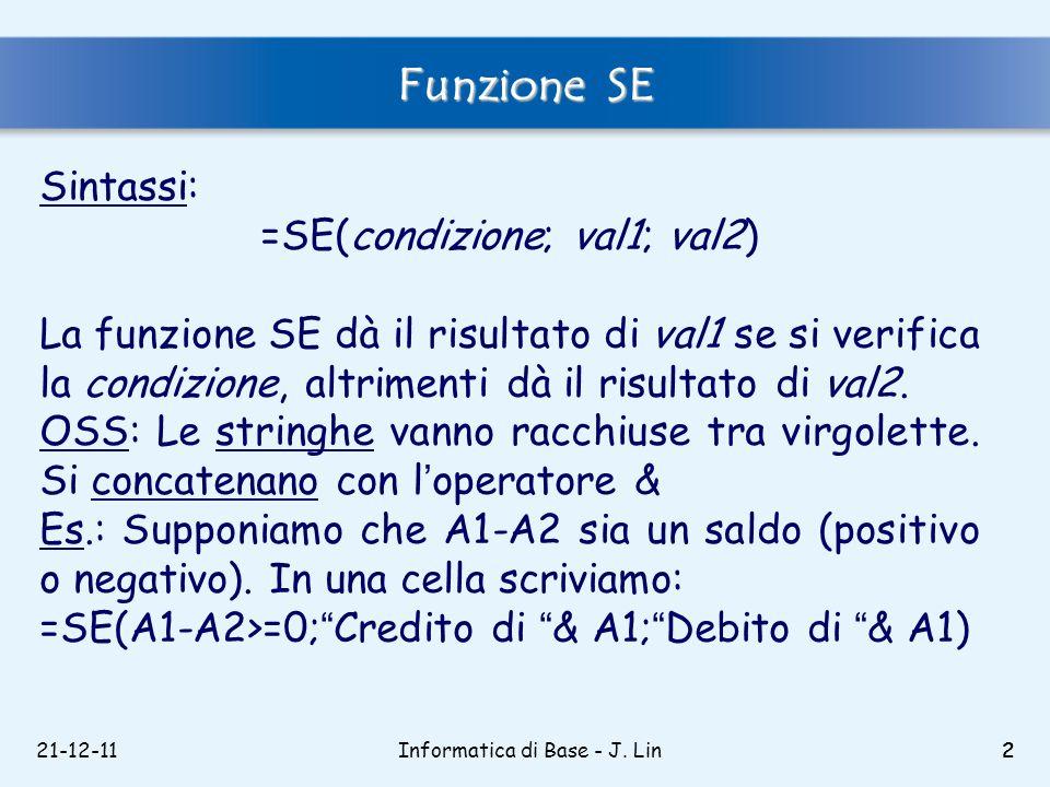 Funzione SE Sintassi: =SE(condizione; val1; val2)
