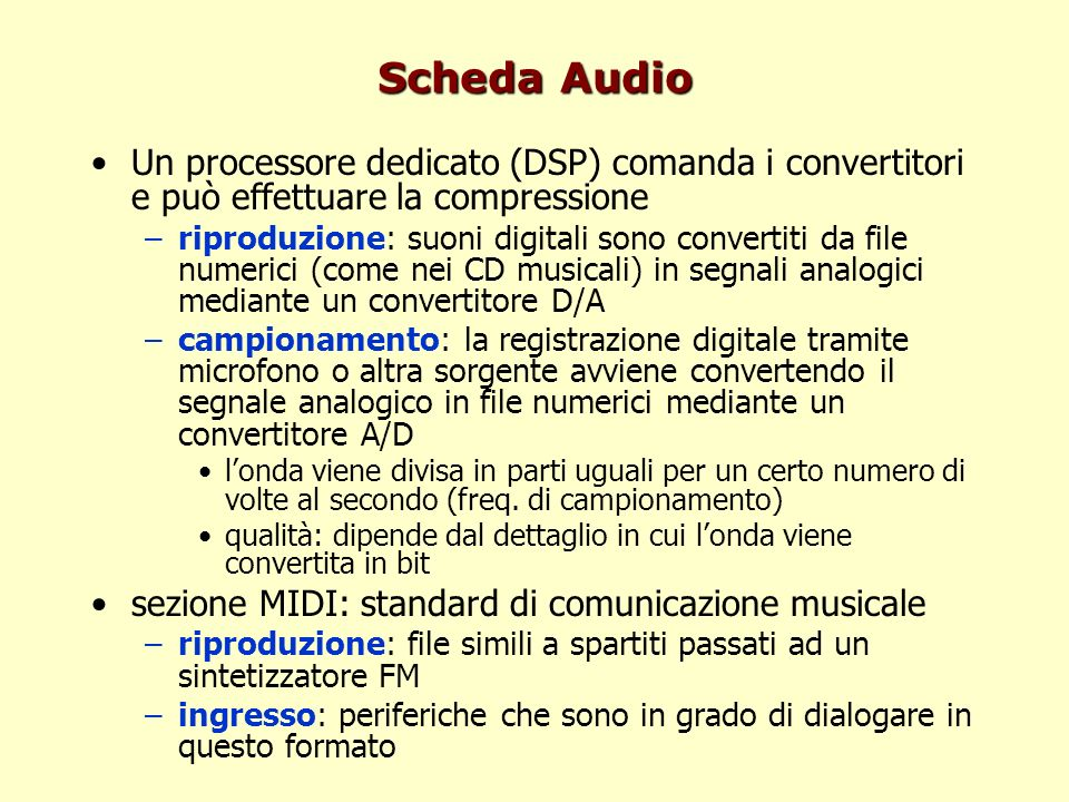 Scheda Audio Un processore dedicato (DSP) comanda i convertitori e può effettuare la compressione.