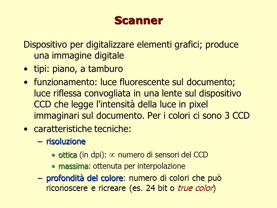 Scanner Dispositivo per digitalizzare elementi grafici; produce una immagine digitale. tipi: piano, a tamburo.