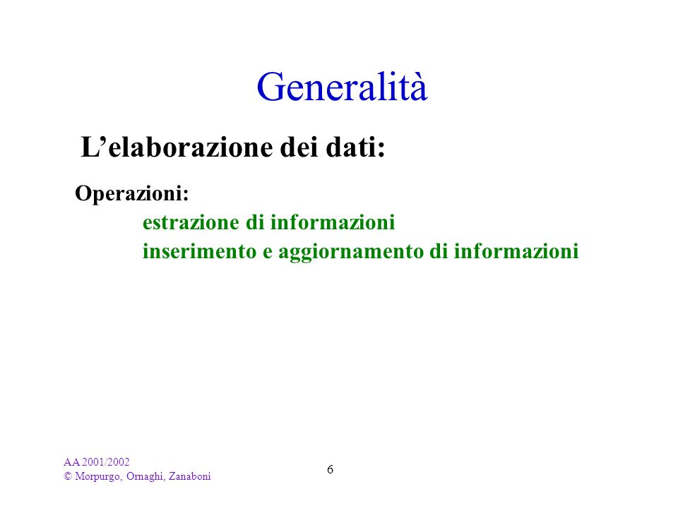 Generalità L'elaborazione dei dati: Operazioni: