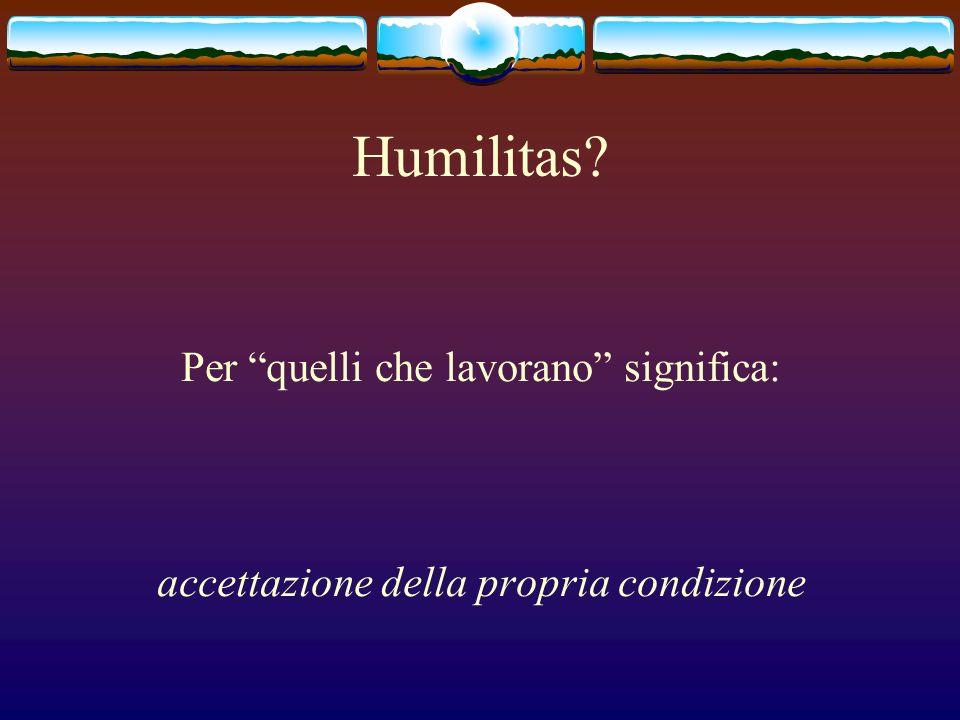 Humilitas Per quelli che lavorano significa: