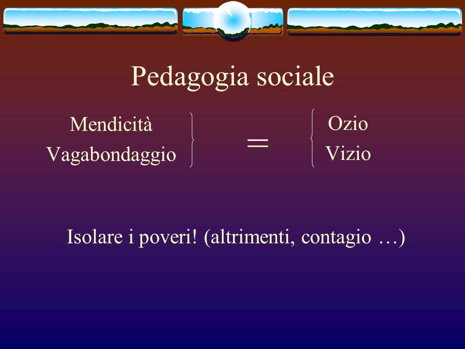 = Pedagogia sociale Mendicità Ozio Vagabondaggio Vizio