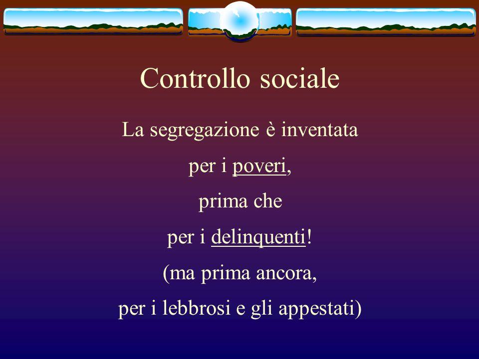 Controllo sociale La segregazione è inventata per i poveri, prima che