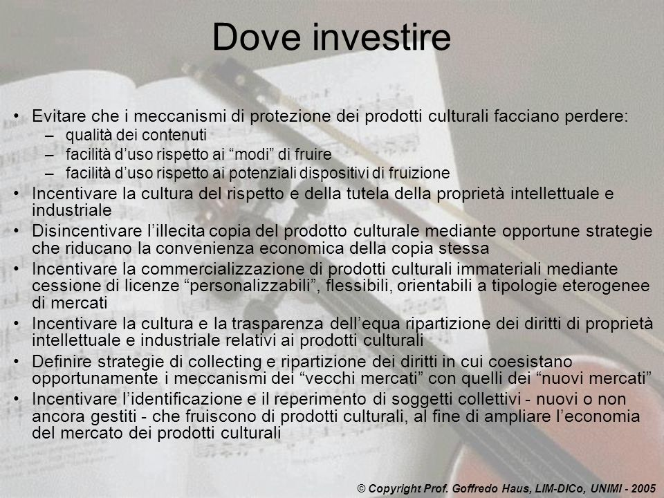 Dove investire Evitare che i meccanismi di protezione dei prodotti culturali facciano perdere: qualità dei contenuti.