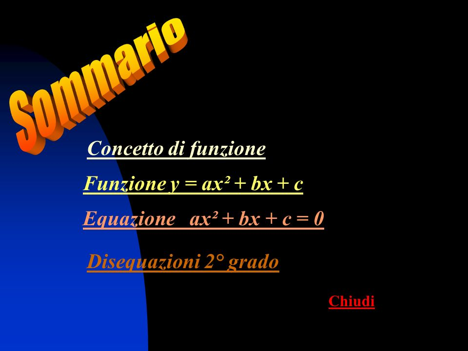 Sommario Concetto di funzione Funzione y = ax² + bx + c