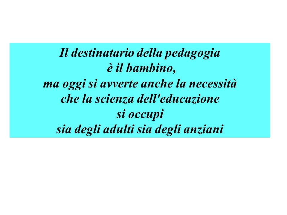 Il destinatario della pedagogia è il bambino,