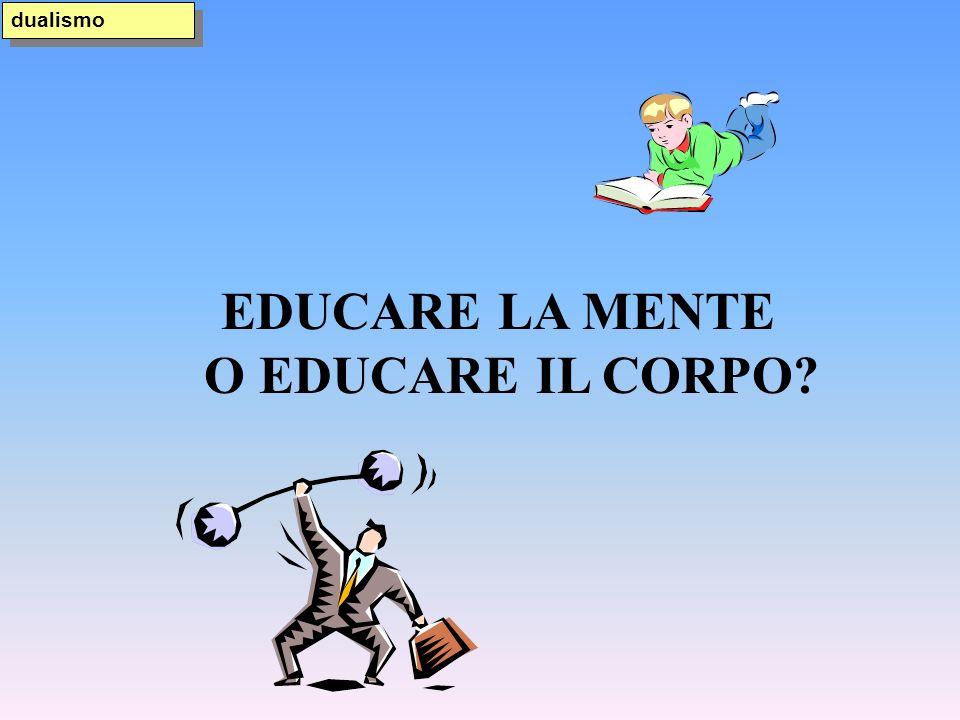 EDUCARE LA MENTE O EDUCARE IL CORPO