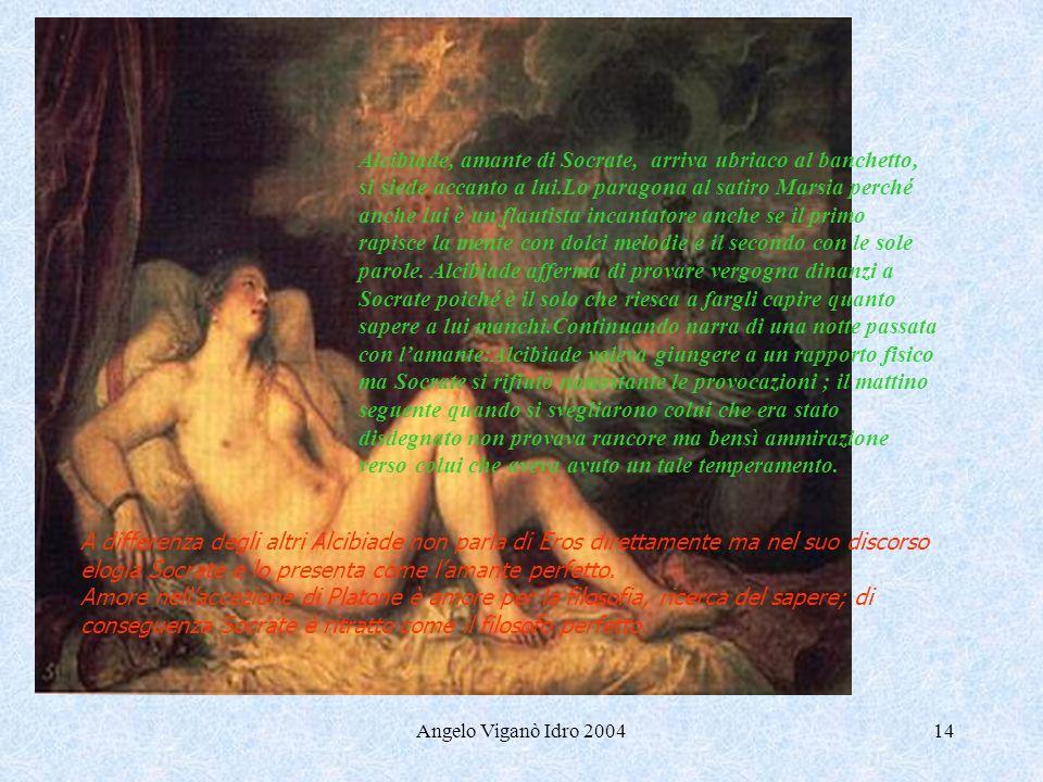 Alcibiade, amante di Socrate, arriva ubriaco al banchetto, si siede accanto a lui.Lo paragona al satiro Marsia perché anche lui è un flautista incantatore anche se il primo rapisce la mente con dolci melodie e il secondo con le sole parole. Alcibiade afferma di provare vergogna dinanzi a Socrate poiché è il solo che riesca a fargli capire quanto sapere a lui manchi.Continuando narra di una notte passata con l'amante:Alcibiade voleva giungere a un rapporto fisico ma Socrate si rifiutò nonostante le provocazioni ; il mattino seguente quando si svegliarono colui che era stato disdegnato non provava rancore ma bensì ammirazione verso colui che aveva avuto un tale temperamento.