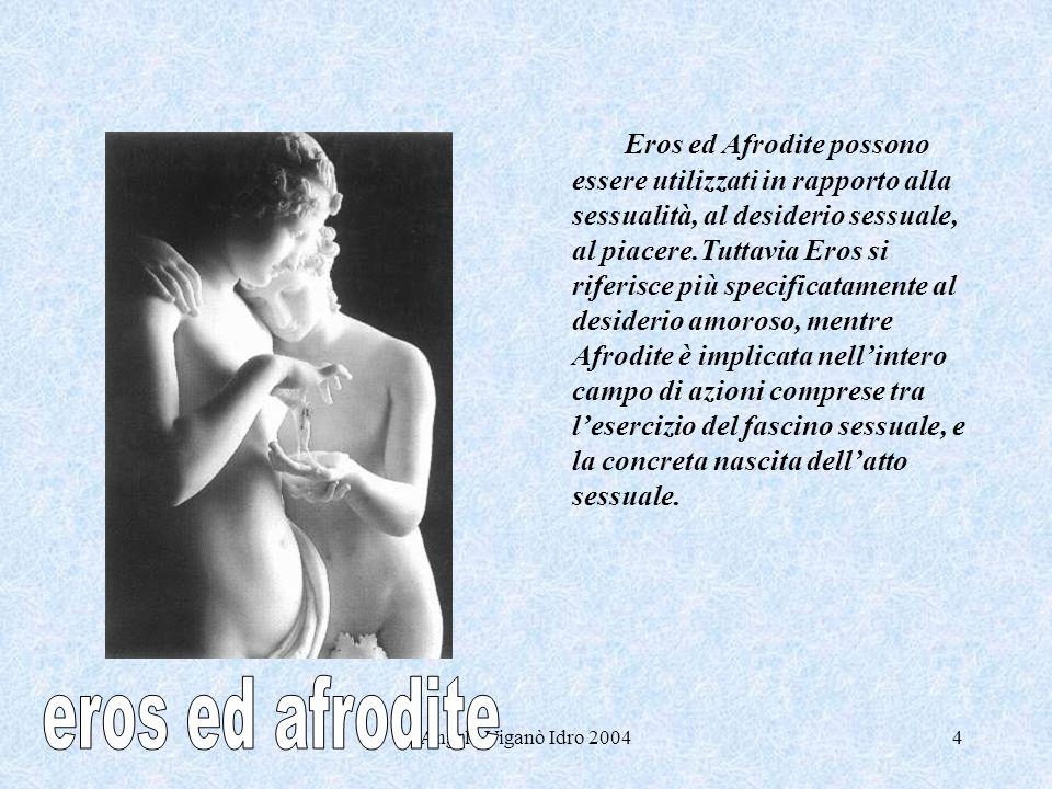 Eros ed Afrodite possono essere utilizzati in rapporto alla sessualità, al desiderio sessuale, al piacere.Tuttavia Eros si riferisce più specificatamente al desiderio amoroso, mentre Afrodite è implicata nell'intero campo di azioni comprese tra l'esercizio del fascino sessuale, e la concreta nascita dell'atto sessuale.