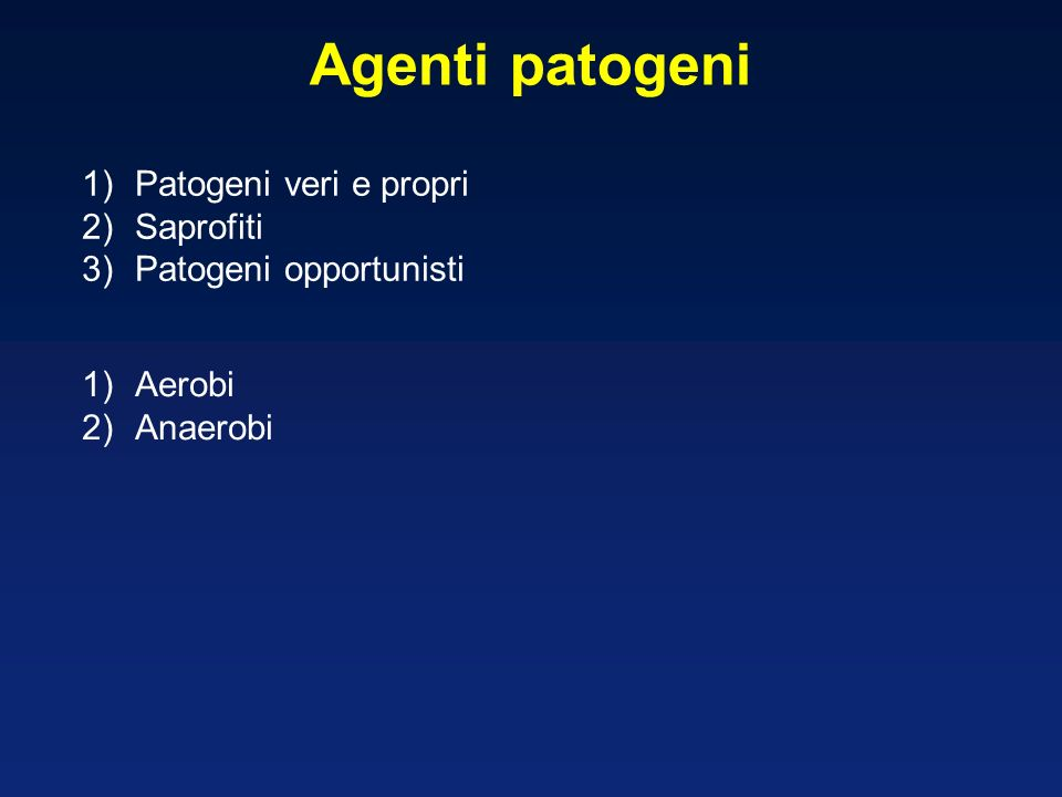 Agenti patogeni Patogeni veri e propri Saprofiti Patogeni opportunisti