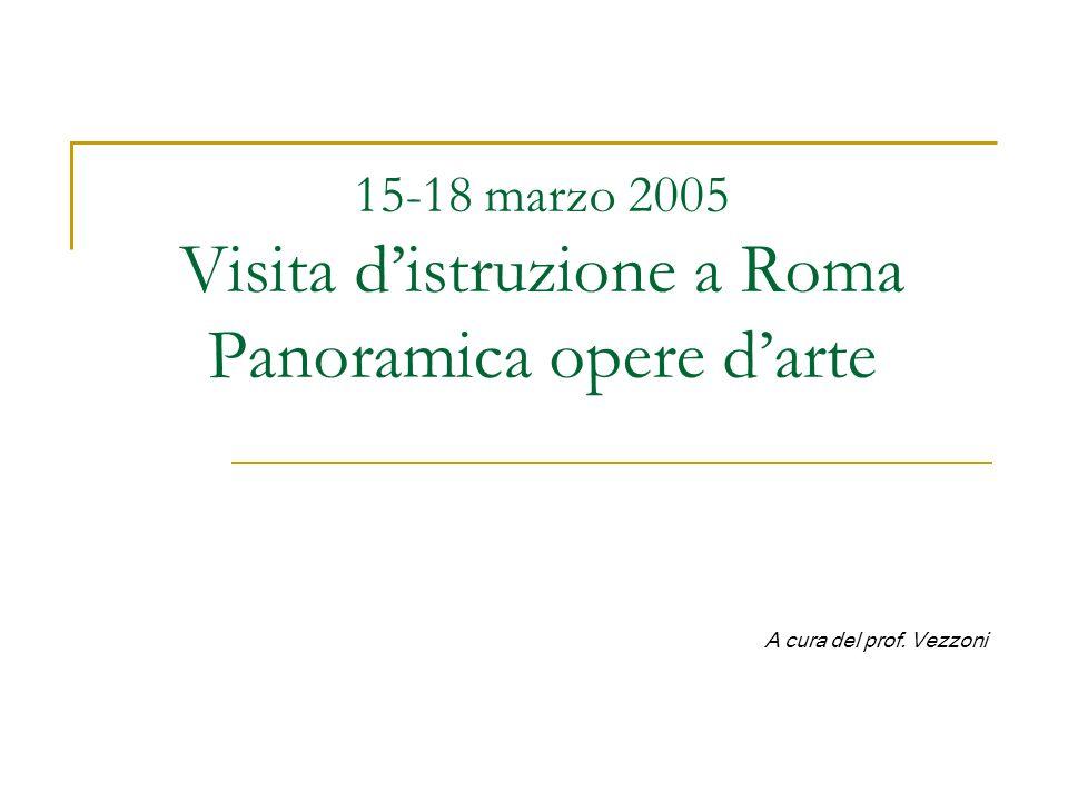15-18 marzo 2005 Visita d'istruzione a Roma Panoramica opere d'arte