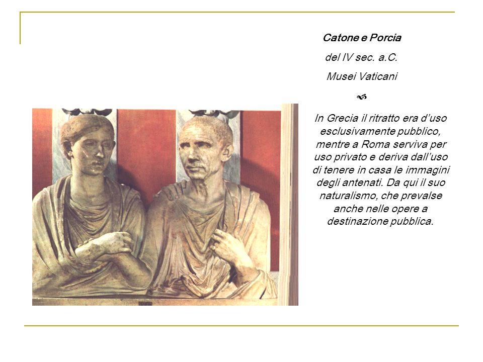 Catone e Porcia del IV sec. a.C. Musei Vaticani. 