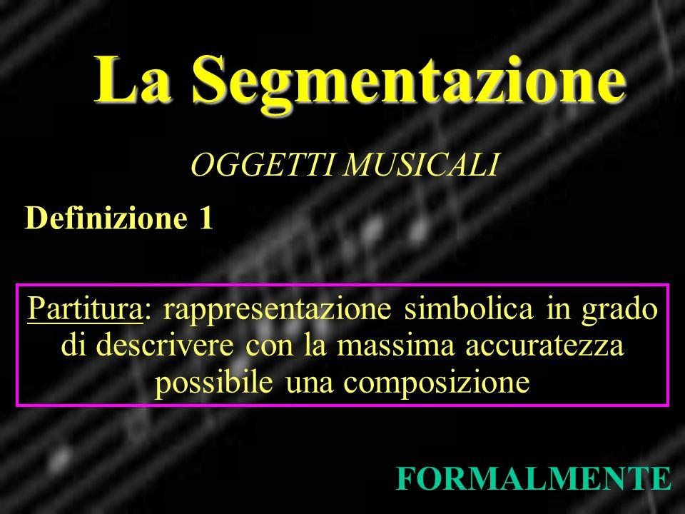 La Segmentazione OGGETTI MUSICALI Definizione 1