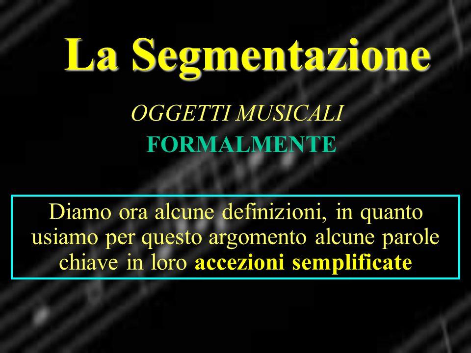 La Segmentazione OGGETTI MUSICALI FORMALMENTE
