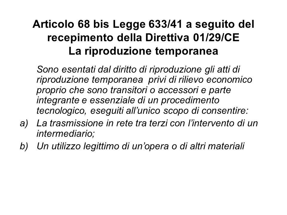 Articolo 68 bis Legge 633/41 a seguito del recepimento della Direttiva 01/29/CE La riproduzione temporanea