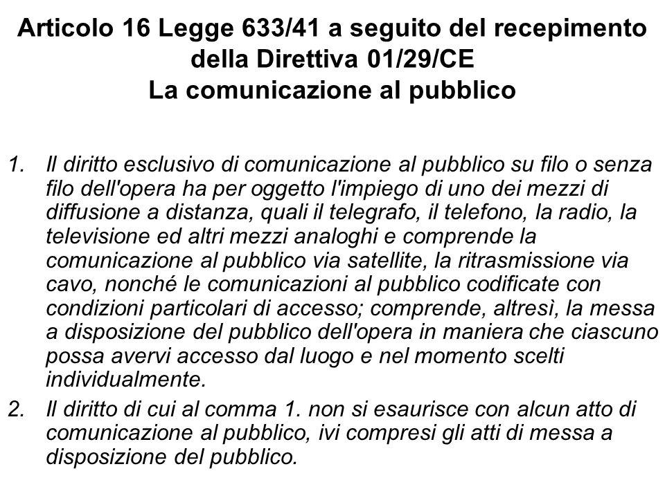 Articolo 16 Legge 633/41 a seguito del recepimento della Direttiva 01/29/CE La comunicazione al pubblico