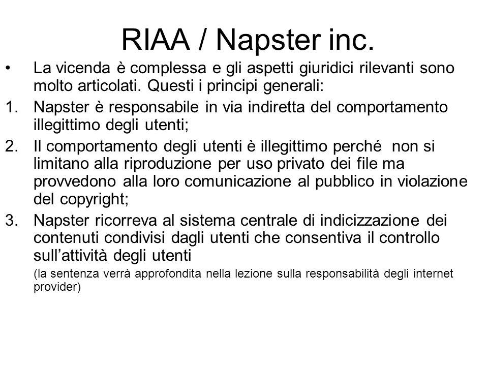 RIAA / Napster inc. La vicenda è complessa e gli aspetti giuridici rilevanti sono molto articolati. Questi i principi generali: