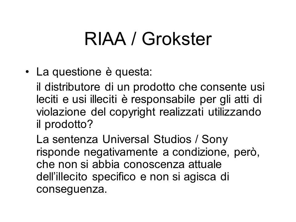 RIAA / Grokster La questione è questa: