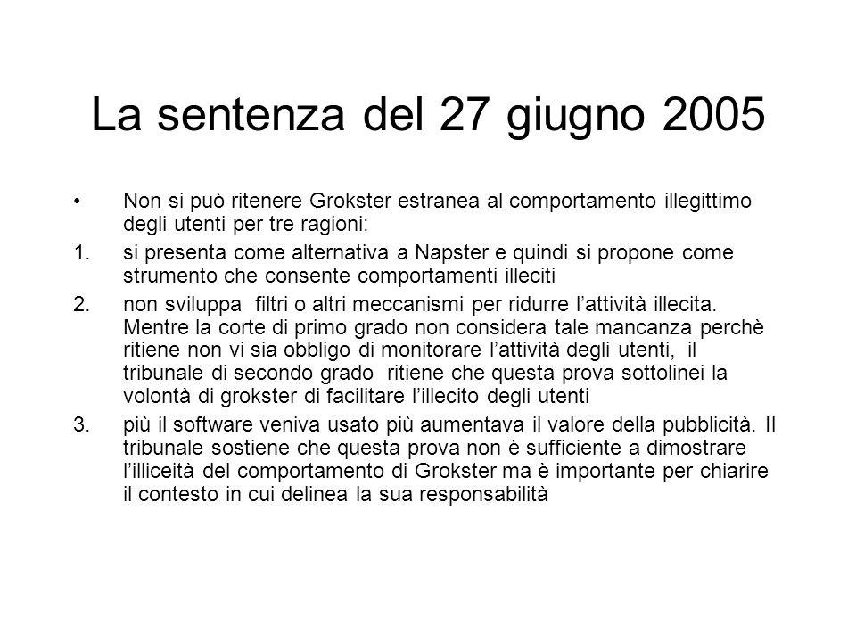 La sentenza del 27 giugno 2005 Non si può ritenere Grokster estranea al comportamento illegittimo degli utenti per tre ragioni: