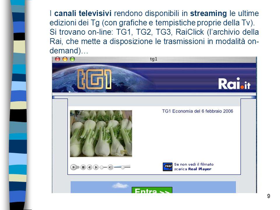 I canali televisivi rendono disponibili in streaming le ultime edizioni dei Tg (con grafiche e tempistiche proprie della Tv).