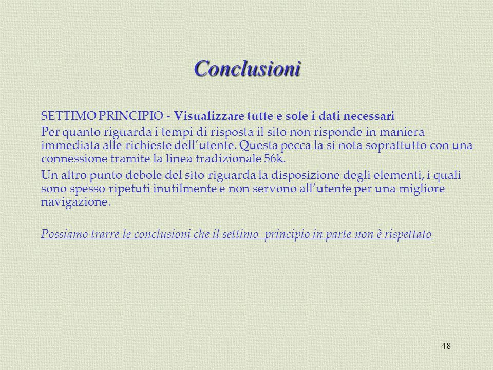 Conclusioni SETTIMO PRINCIPIO - Visualizzare tutte e sole i dati necessari.