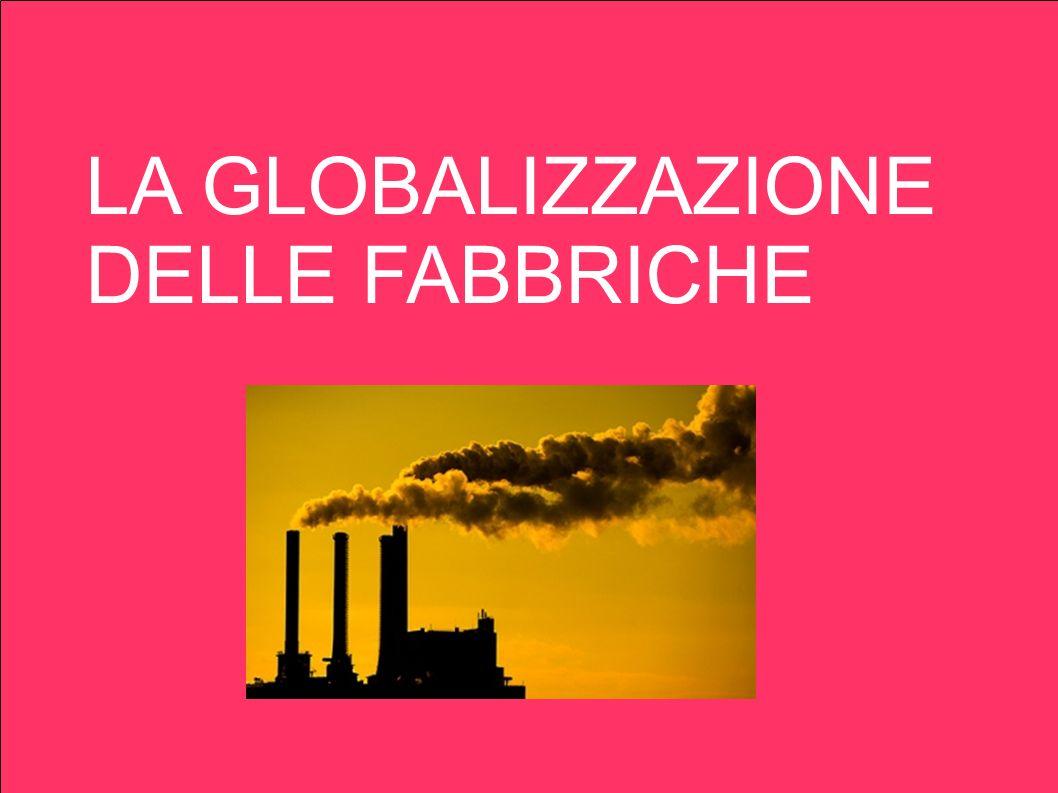 LA GLOBALIZZAZIONE DELLE FABBRICHE