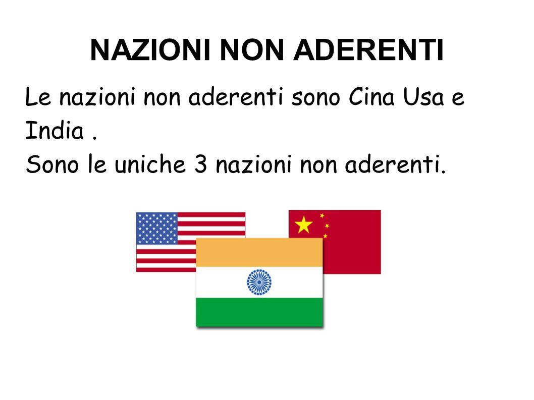 NAZIONI NON ADERENTI Le nazioni non aderenti sono Cina Usa e India .