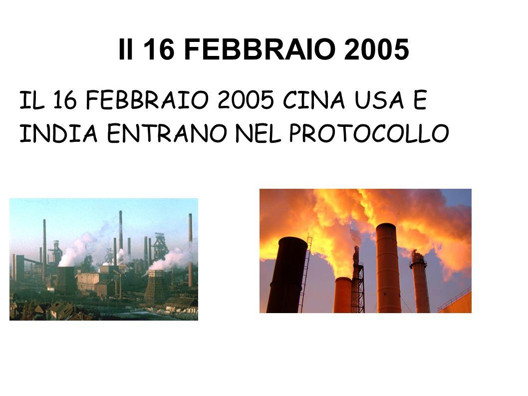 IL 16 FEBBRAIO 2005 CINA USA E INDIA ENTRANO NEL PROTOCOLLO
