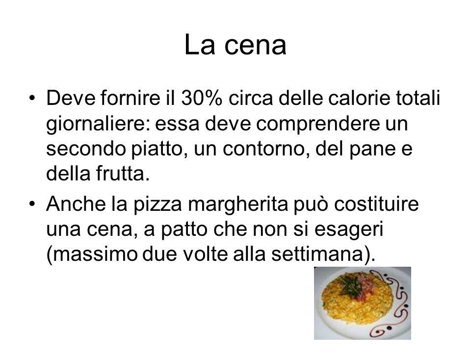 La cenaDeve fornire il 30% circa delle calorie totali giornaliere: essa deve comprendere un secondo piatto, un contorno, del pane e della frutta.