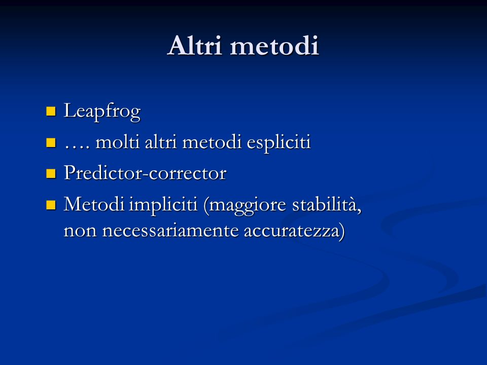 Altri metodi Leapfrog …. molti altri metodi espliciti