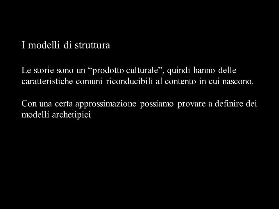 I modelli di struttura Le storie sono un prodotto culturale , quindi hanno delle caratteristiche comuni riconducibili al contento in cui nascono.