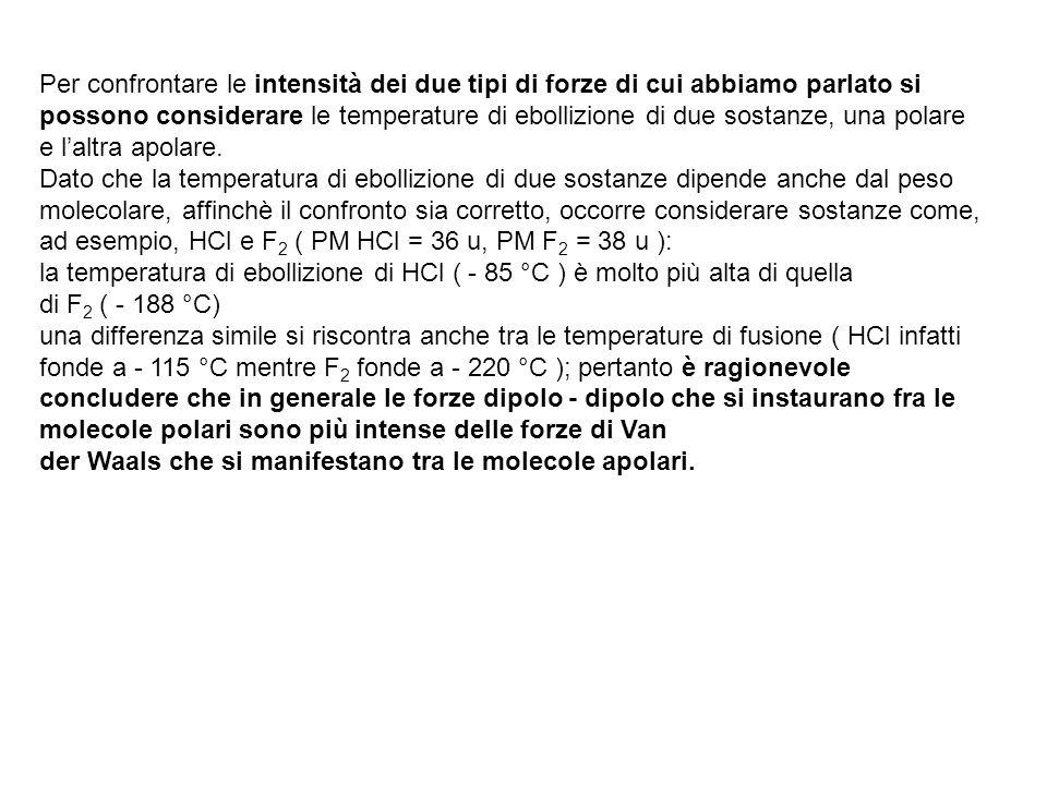 Per confrontare le intensità dei due tipi di forze di cui abbiamo parlato si possono considerare le temperature di ebollizione di due sostanze, una polare e l'altra apolare.