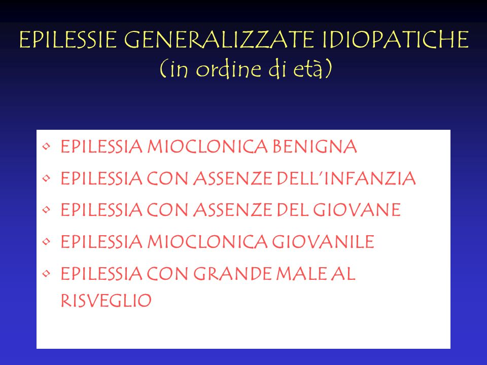EPILESSIE GENERALIZZATE IDIOPATICHE (in ordine di età)