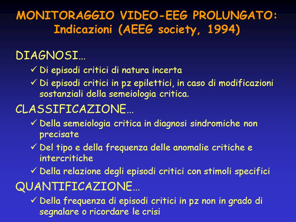 MONITORAGGIO VIDEO-EEG PROLUNGATO: Indicazioni (AEEG society, 1994)