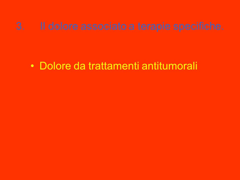 3. Il dolore associato a terapie specifiche.