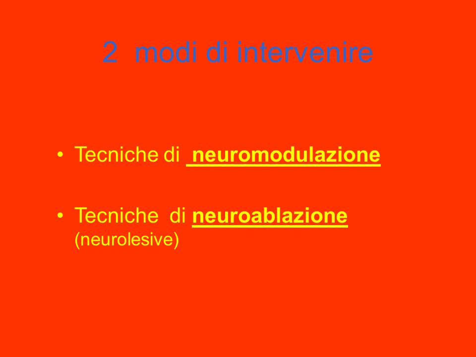 2 modi di intervenire Tecniche di neuromodulazione