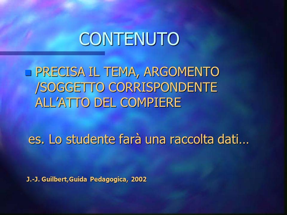 CONTENUTO PRECISA IL TEMA, ARGOMENTO /SOGGETTO CORRISPONDENTE ALL'ATTO DEL COMPIERE. es. Lo studente farà una raccolta dati…