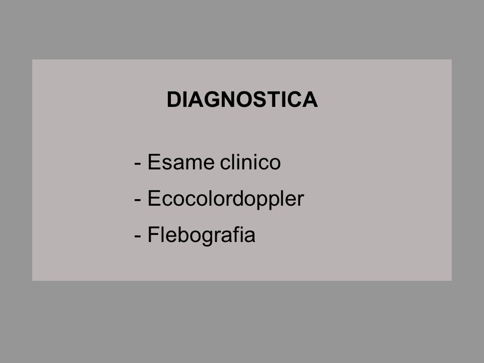 DIAGNOSTICA - Esame clinico - Ecocolordoppler - Flebografia
