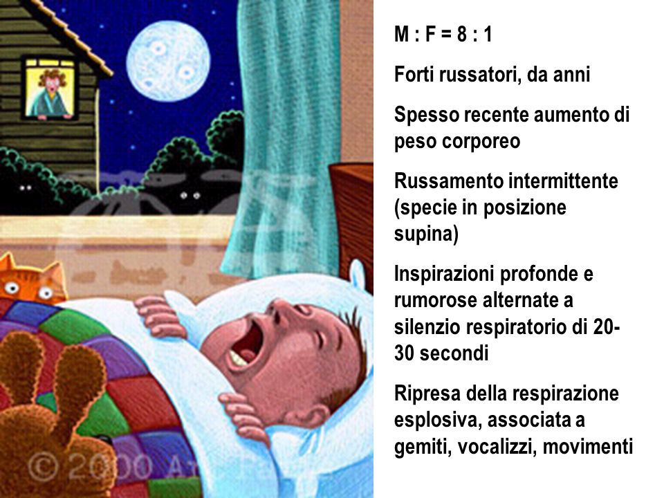 M : F = 8 : 1 Forti russatori, da anni. Spesso recente aumento di peso corporeo. Russamento intermittente (specie in posizione supina)