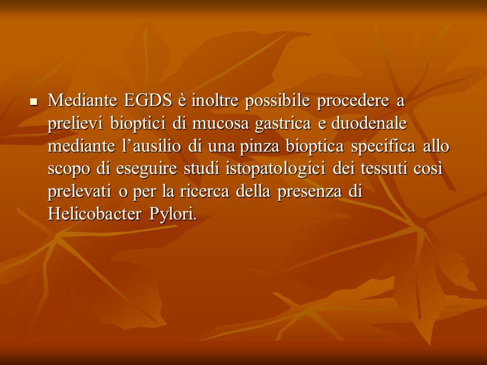 Mediante EGDS è inoltre possibile procedere a prelievi bioptici di mucosa gastrica e duodenale mediante l'ausilio di una pinza bioptica specifica allo scopo di eseguire studi istopatologici dei tessuti così prelevati o per la ricerca della presenza di Helicobacter Pylori.