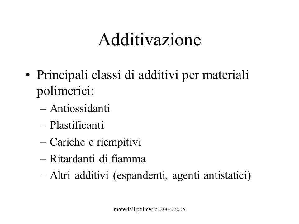 Additivazione Principali classi di additivi per materiali polimerici: