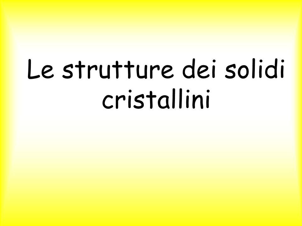 Le strutture dei solidi cristallini