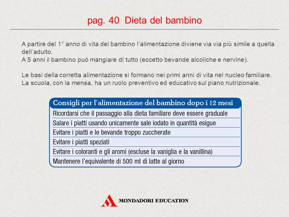 pag. 40 Dieta del bambino A partire del 1° anno di vita del bambino l'alimentazione diviene via via più simile a quella dell'adulto.