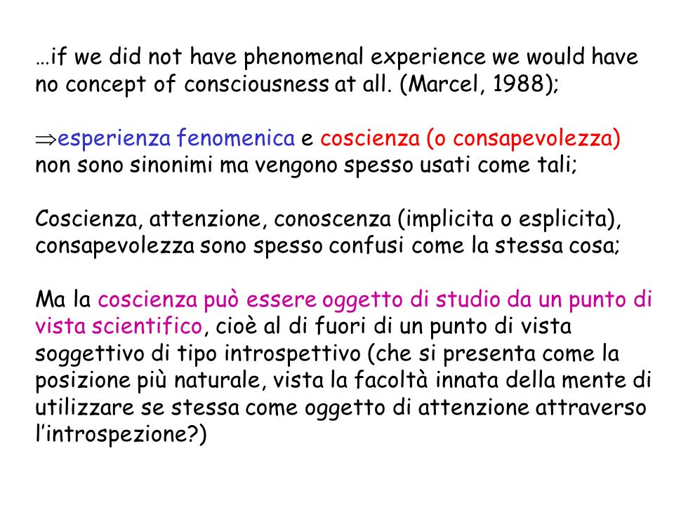 …if we did not have phenomenal experience we would have no concept of consciousness at all. (Marcel, 1988);