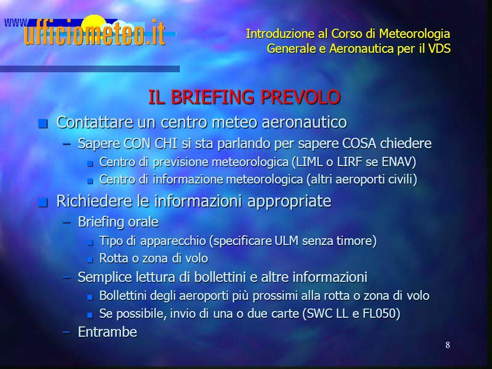 IL BRIEFING PREVOLO Contattare un centro meteo aeronautico