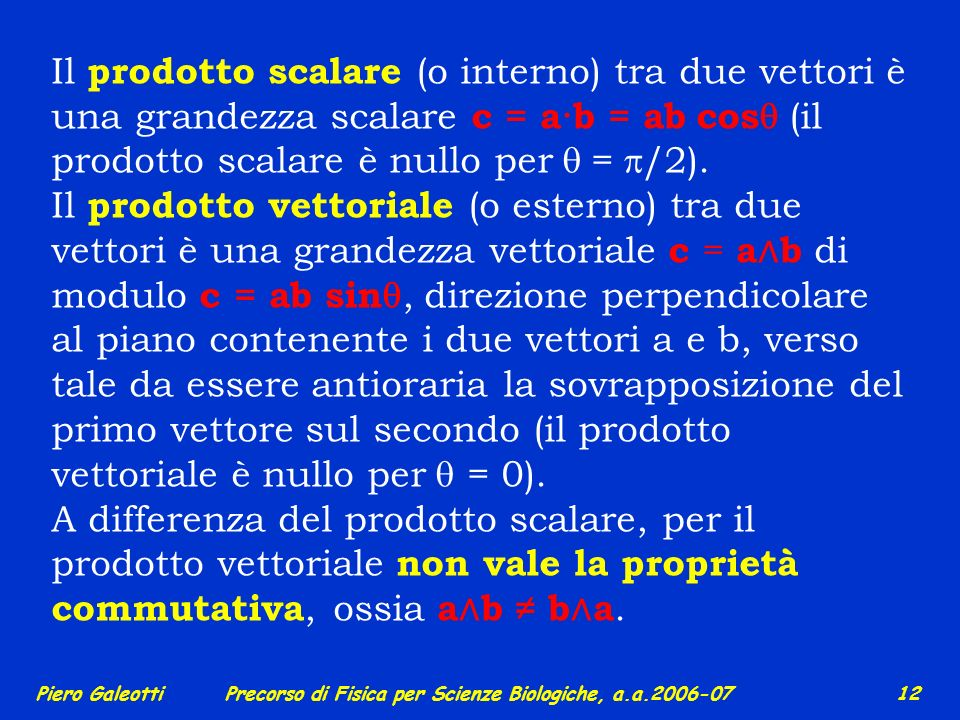 Il prodotto scalare (o interno) tra due vettori è una grandezza scalare c = a·b = ab cosq (il prodotto scalare è nullo per q = p/2).