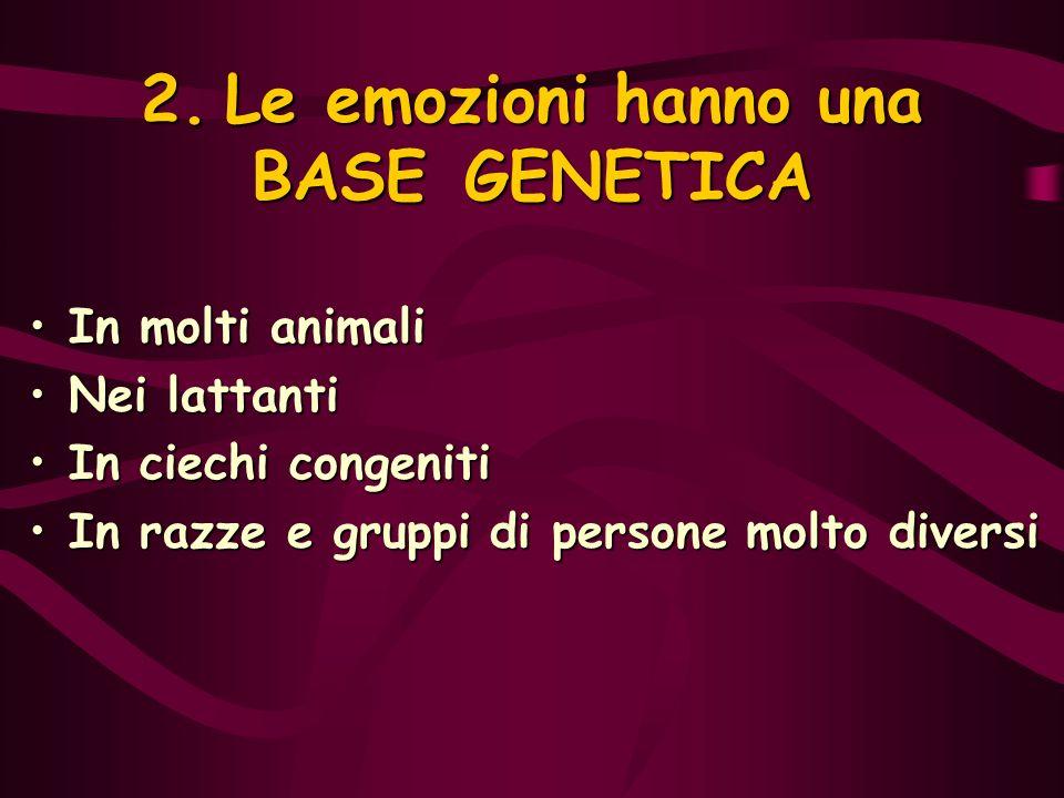 2. Le emozioni hanno una BASE GENETICA