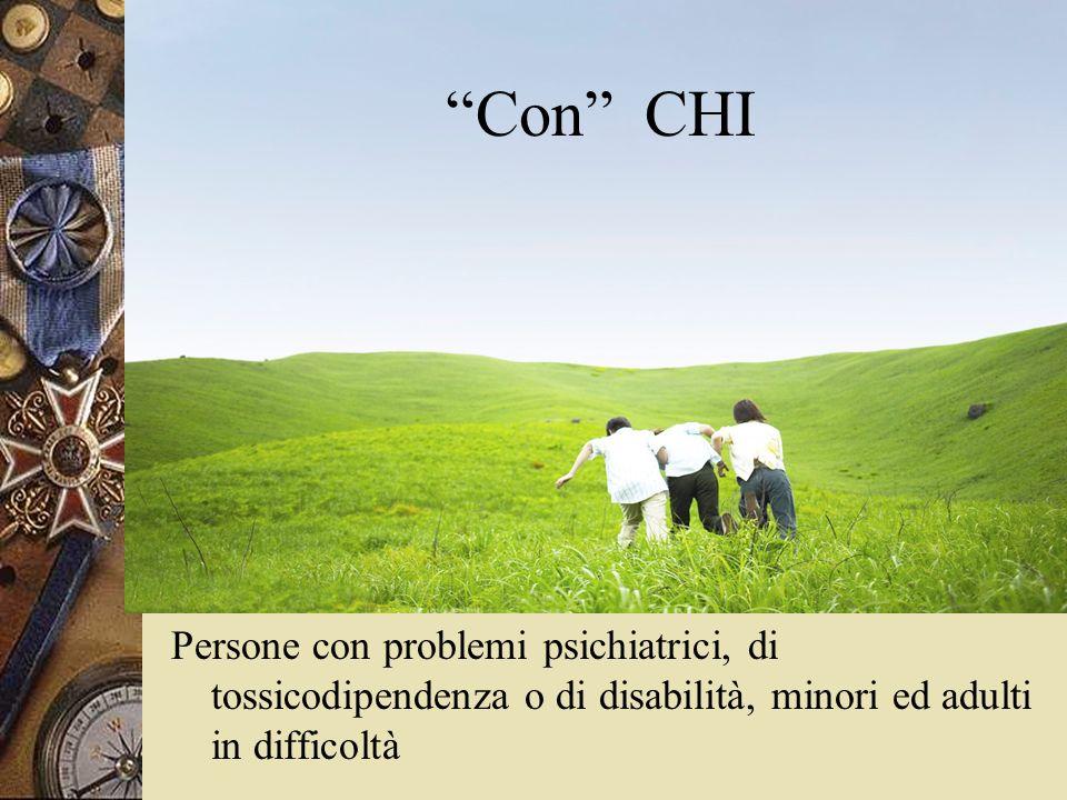 Con CHI Persone con problemi psichiatrici, di tossicodipendenza o di disabilità, minori ed adulti in difficoltà.