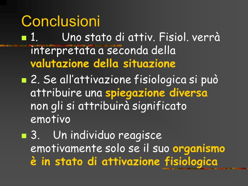 Conclusioni 1. Uno stato di attiv. Fisiol. verrà interpretata a seconda della valutazione della situazione.